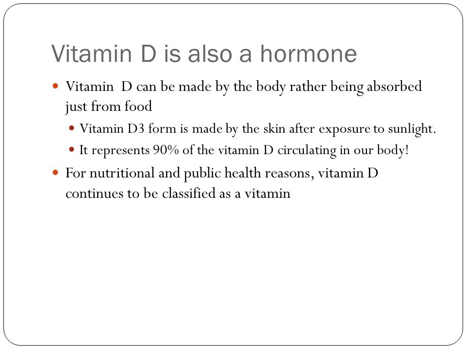 Vitamin D is also a hormone