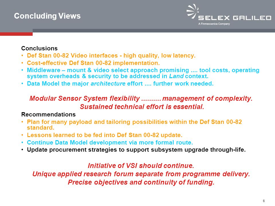 Concluding Views Conclusions. Def Stan 00-82 Video interfaces - high quality, low latency. Cost-effective Def Stan 00-82 implementation.