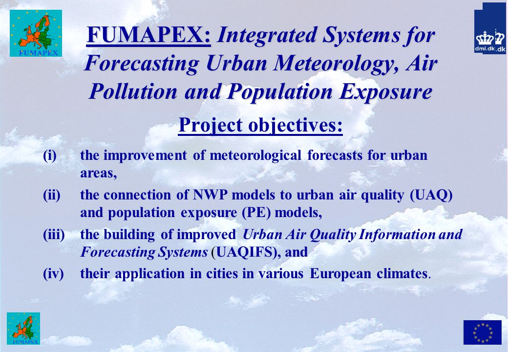 FUMAPEX: Integrated Systems for Forecasting Urban Meteorology, Air Pollution and Population Exposure Project objectives: