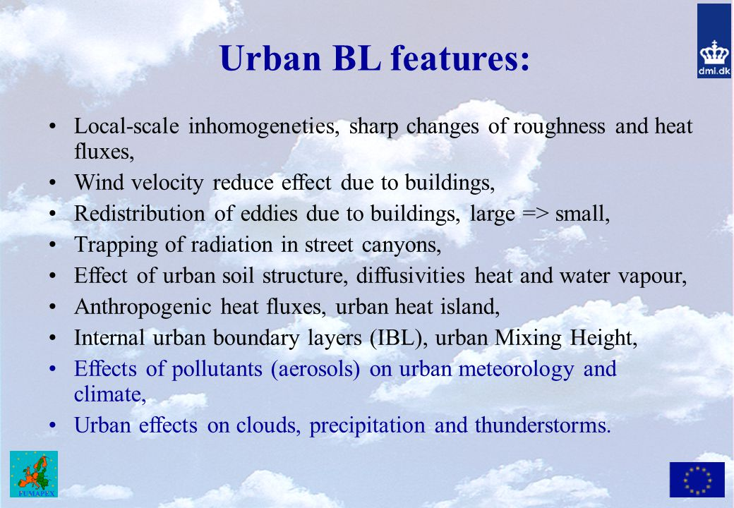 Urban BL features: Local-scale inhomogeneties, sharp changes of roughness and heat fluxes, Wind velocity reduce effect due to buildings,