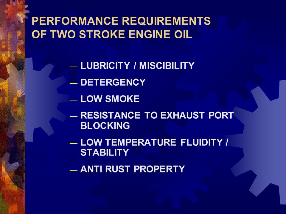 PERFORMANCE REQUIREMENTS OF TWO STROKE ENGINE OIL