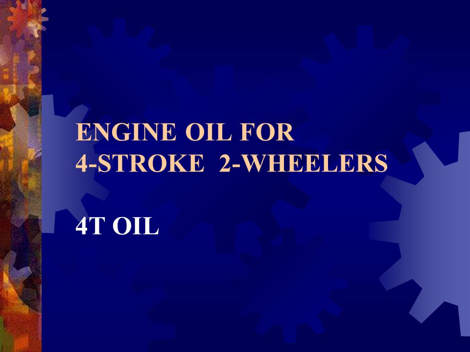 ENGINE OIL FOR 4-STROKE 2-WHEELERS 4T OIL