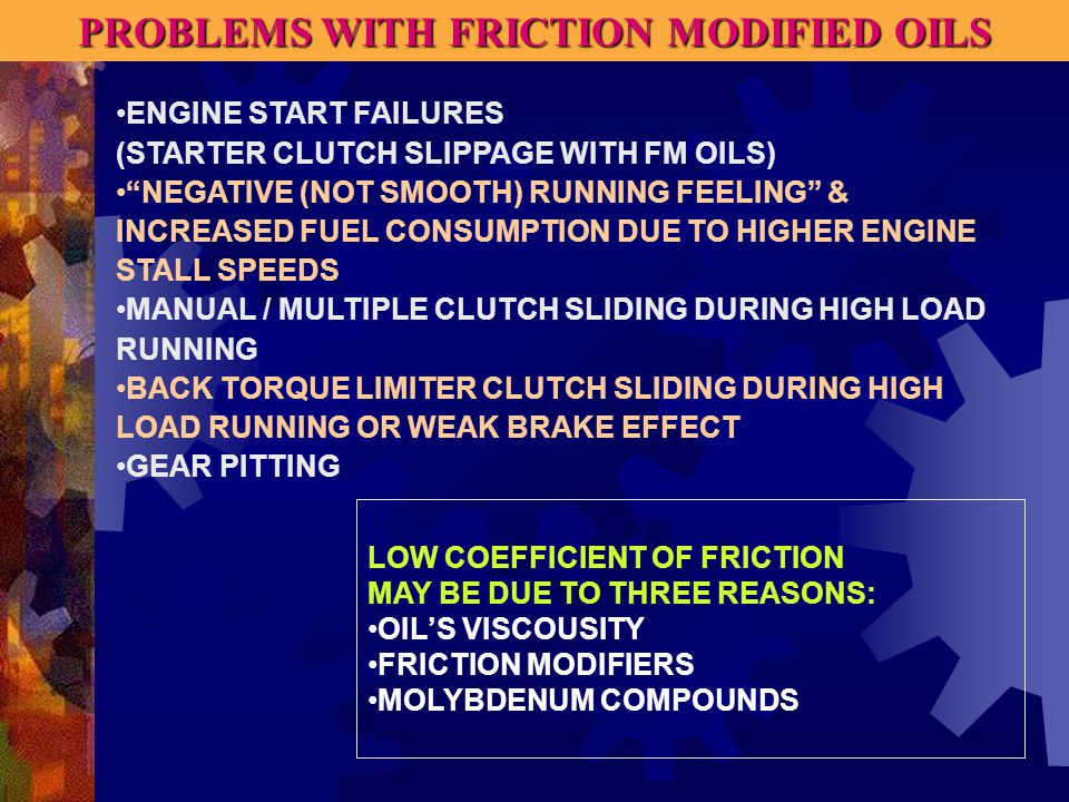 PROBLEMS WITH FRICTION MODIFIED OILS