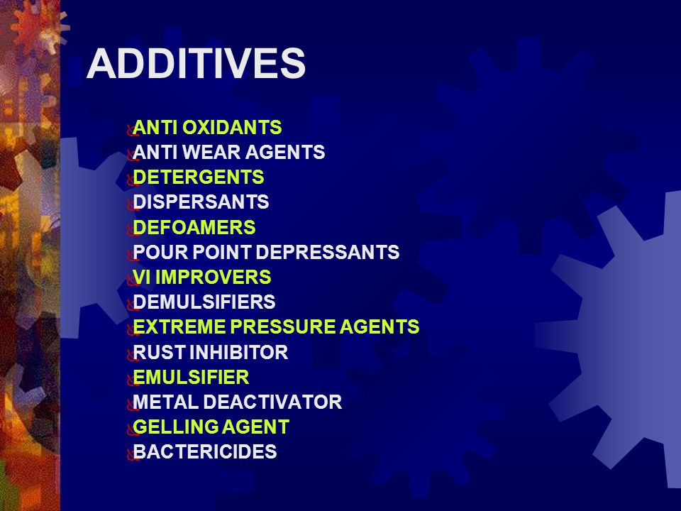ADDITIVES ANTI OXIDANTS ANTI WEAR AGENTS DETERGENTS DISPERSANTS