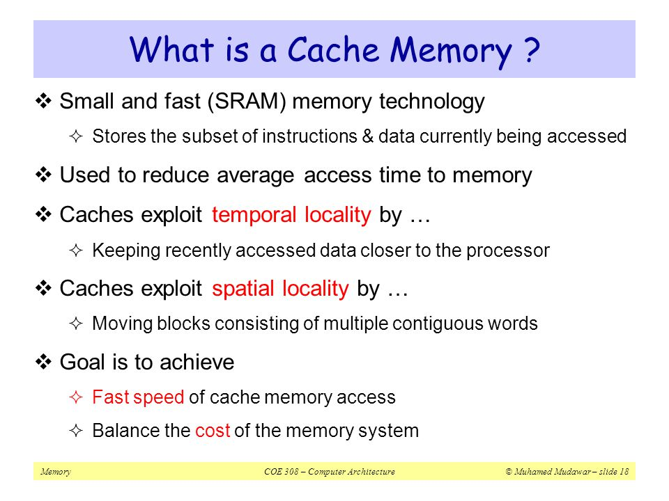 What is a Cache Memory Small and fast (SRAM) memory technology