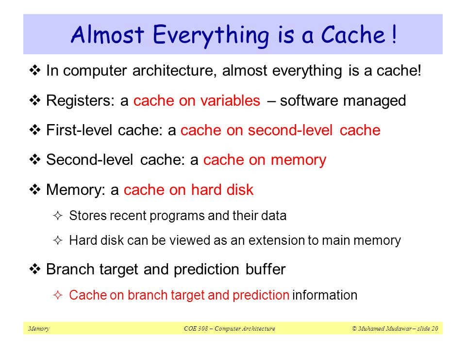 Almost Everything is a Cache !
