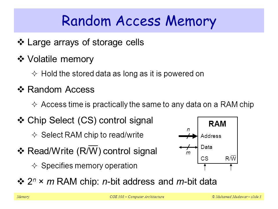 Random Access Memory Large arrays of storage cells Volatile memory