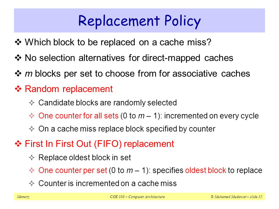 Replacement Policy Which block to be replaced on a cache miss