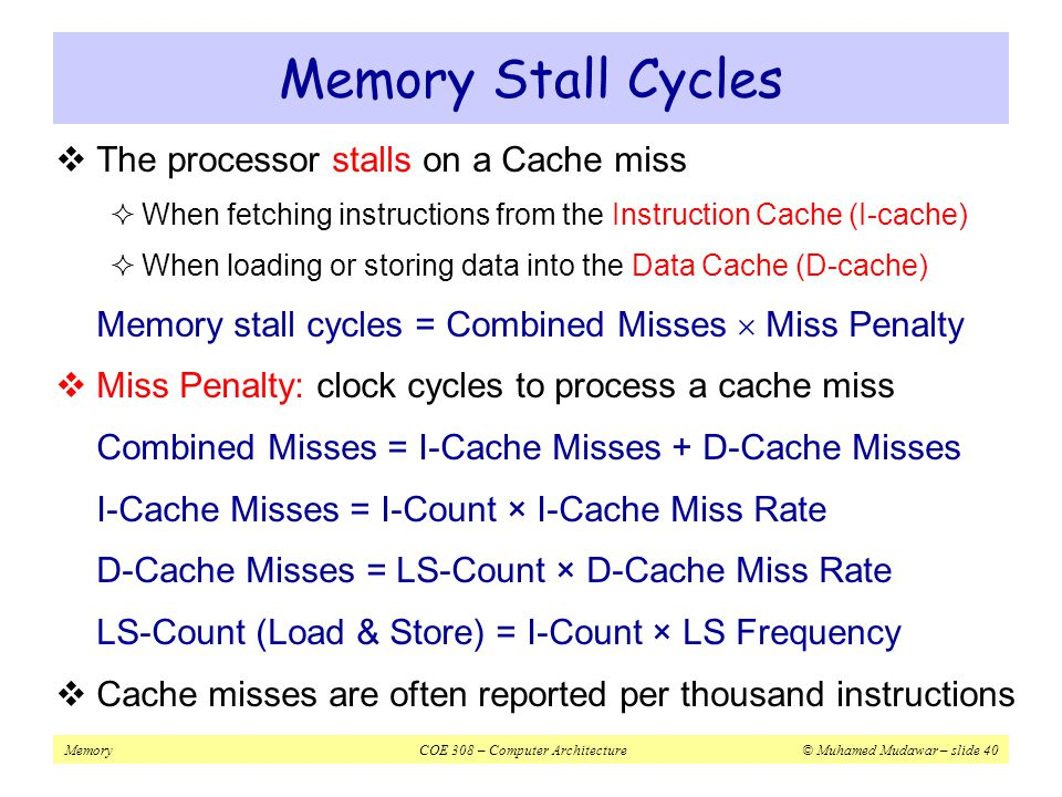 Memory Stall Cycles The processor stalls on a Cache miss