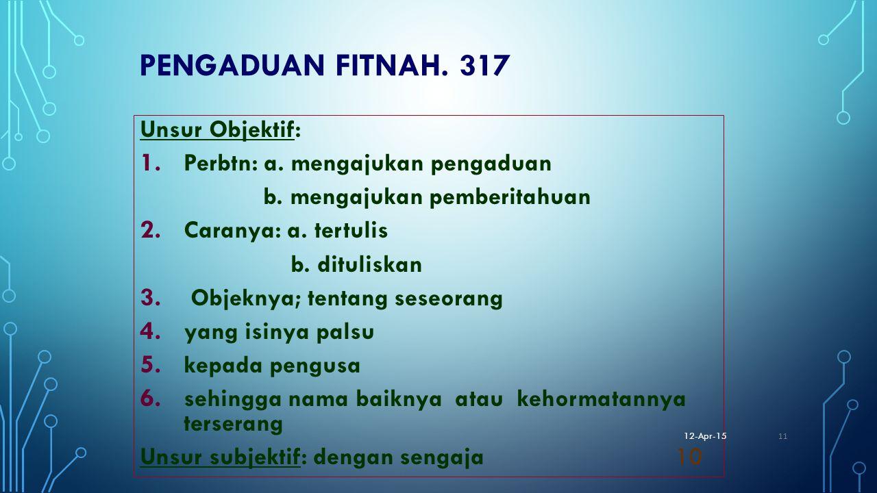 PENGADUAN FITNAH. 317 Unsur Objektif: Perbtn: a. mengajukan pengaduan