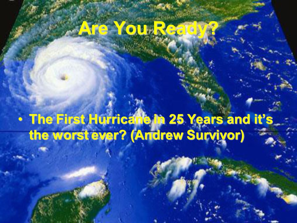 Are You Ready The First Hurricane in 25 Years and it's the worst ever (Andrew Survivor)