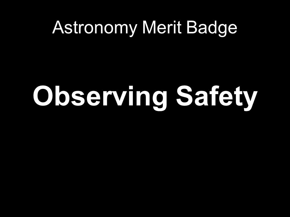 Astronomy Merit Badge Observing Safety