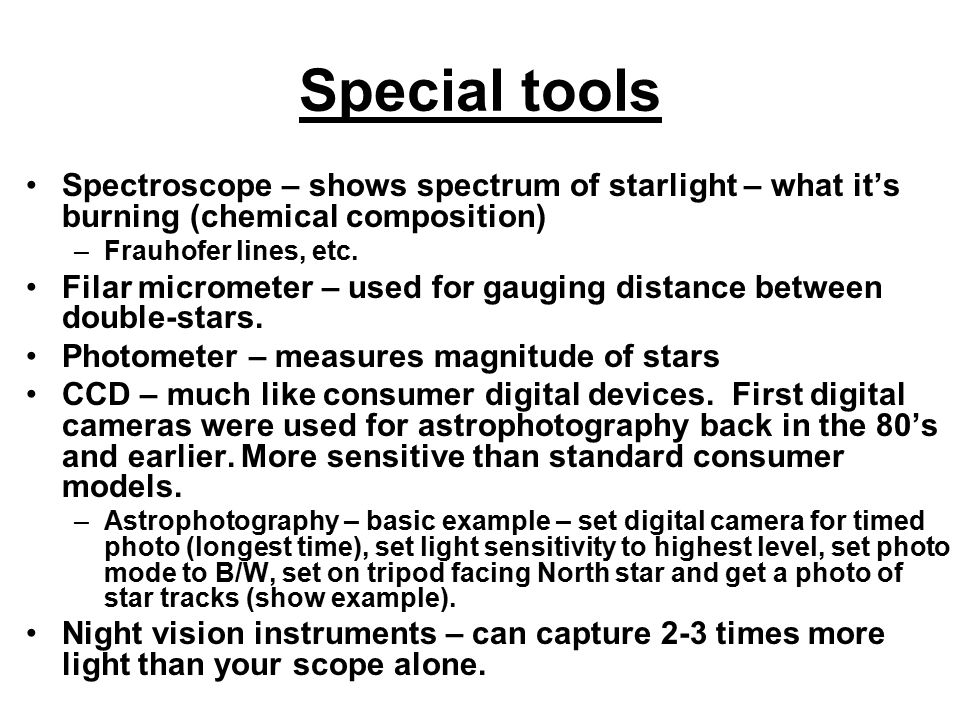 Special tools Spectroscope – shows spectrum of starlight – what it's burning (chemical composition)
