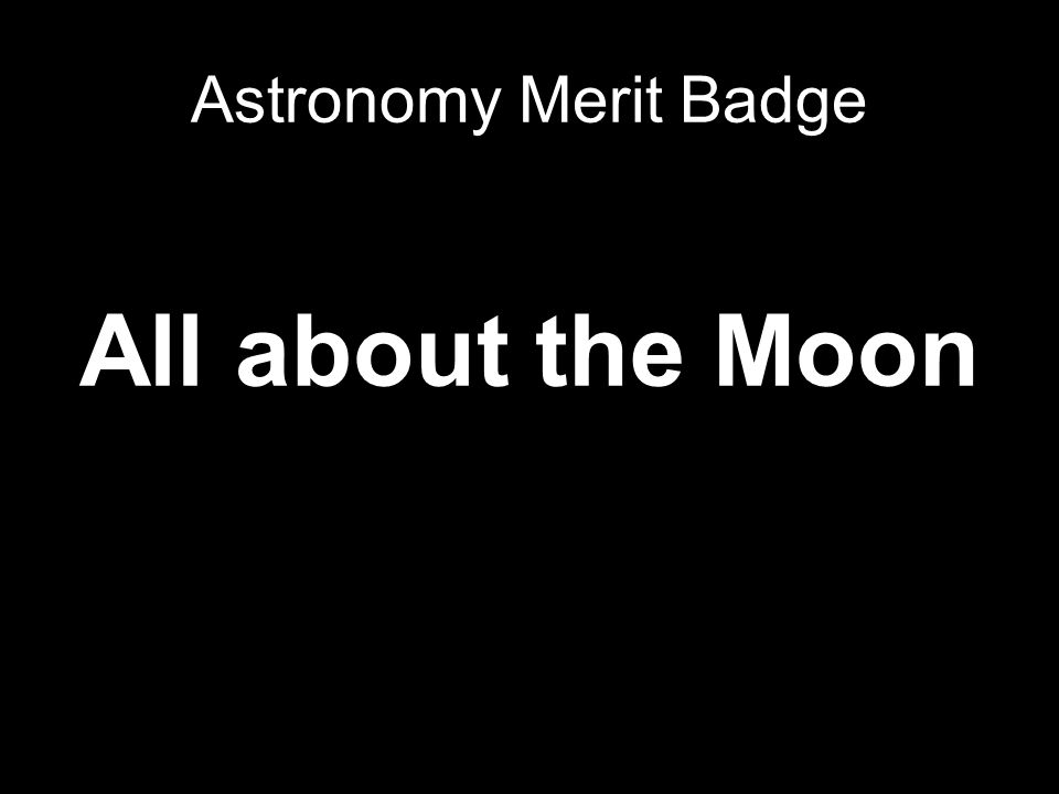 Astronomy Merit Badge All about the Moon