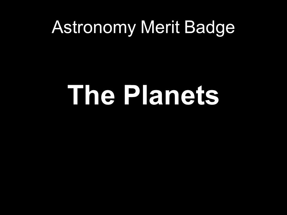 Astronomy Merit Badge The Planets