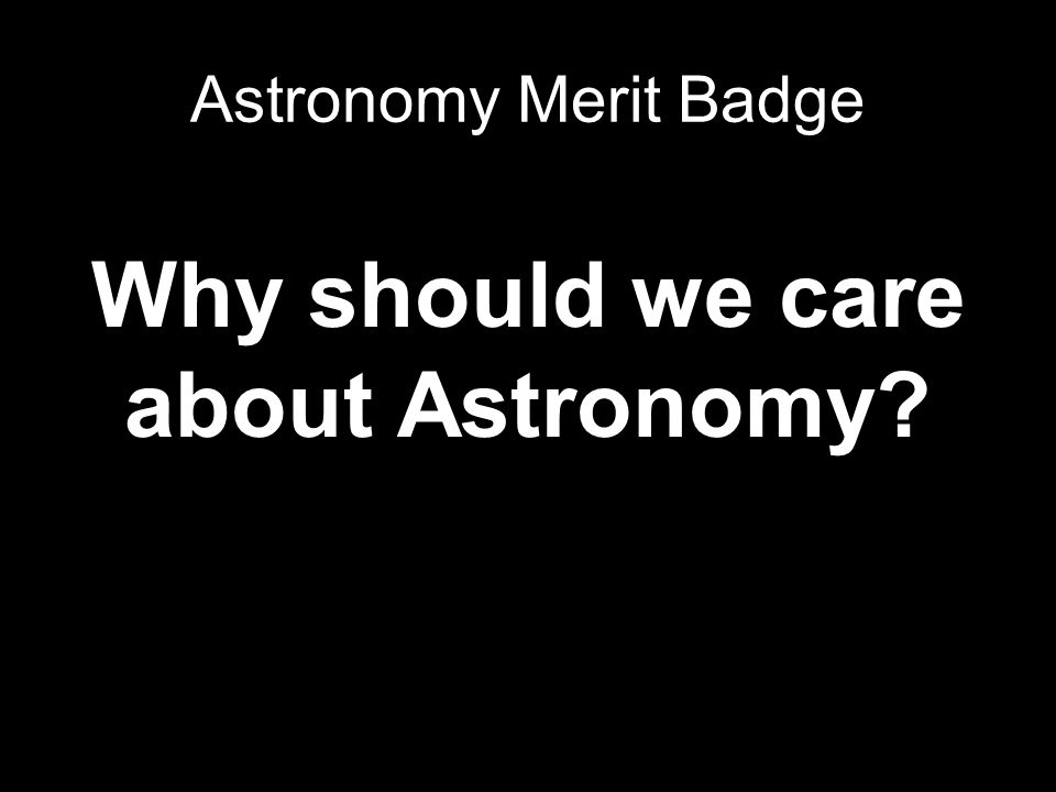 Why should we care about Astronomy