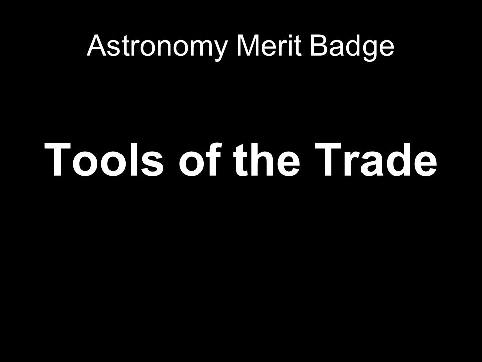 Astronomy Merit Badge Tools of the Trade