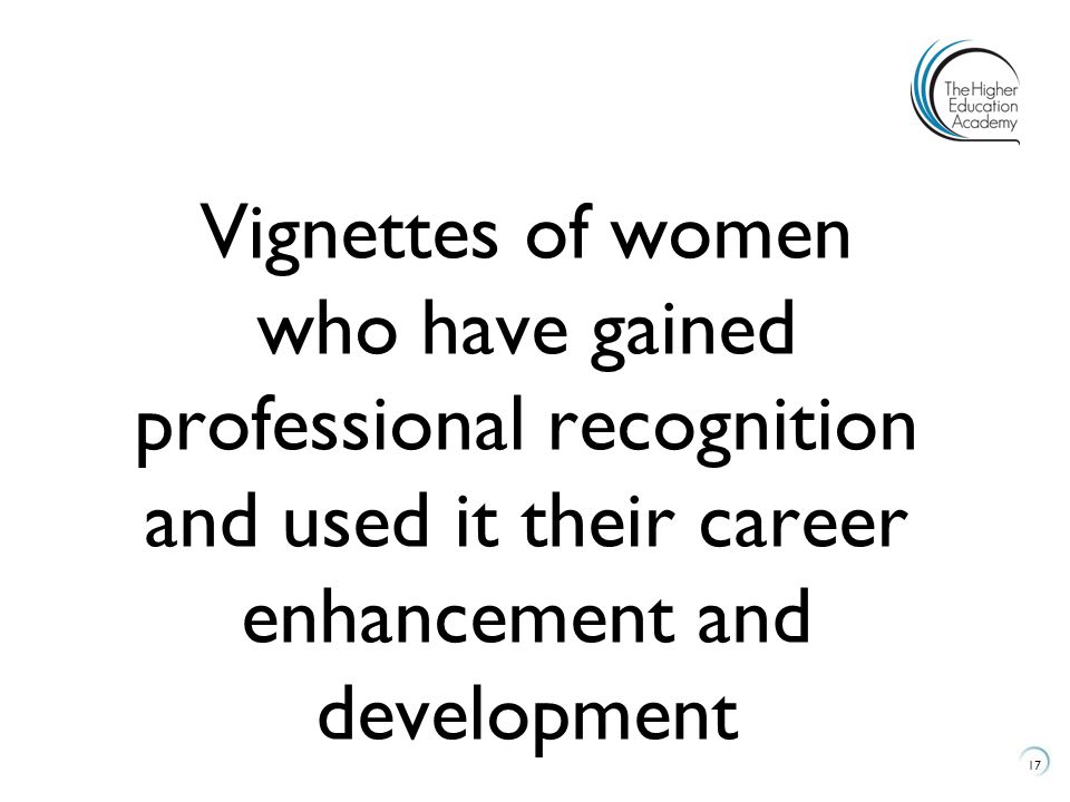 Vignettes of women who have gained professional recognition and used it their career enhancement and development