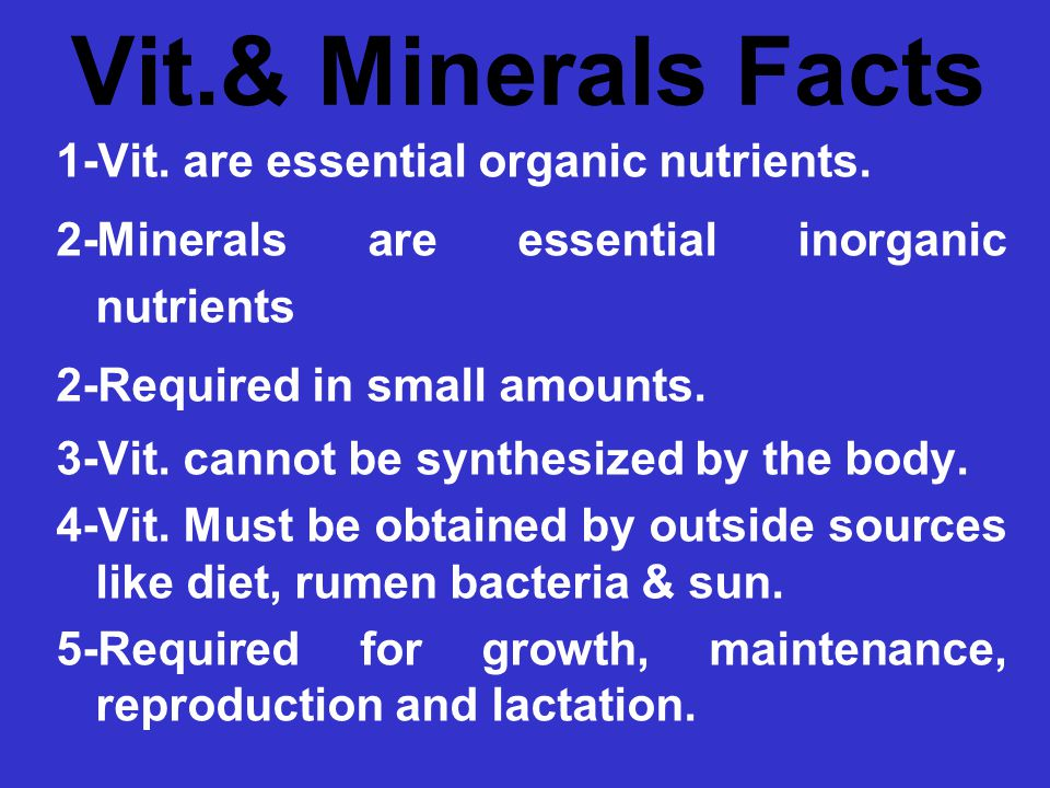 Vit.& Minerals Facts 1-Vit. are essential organic nutrients.