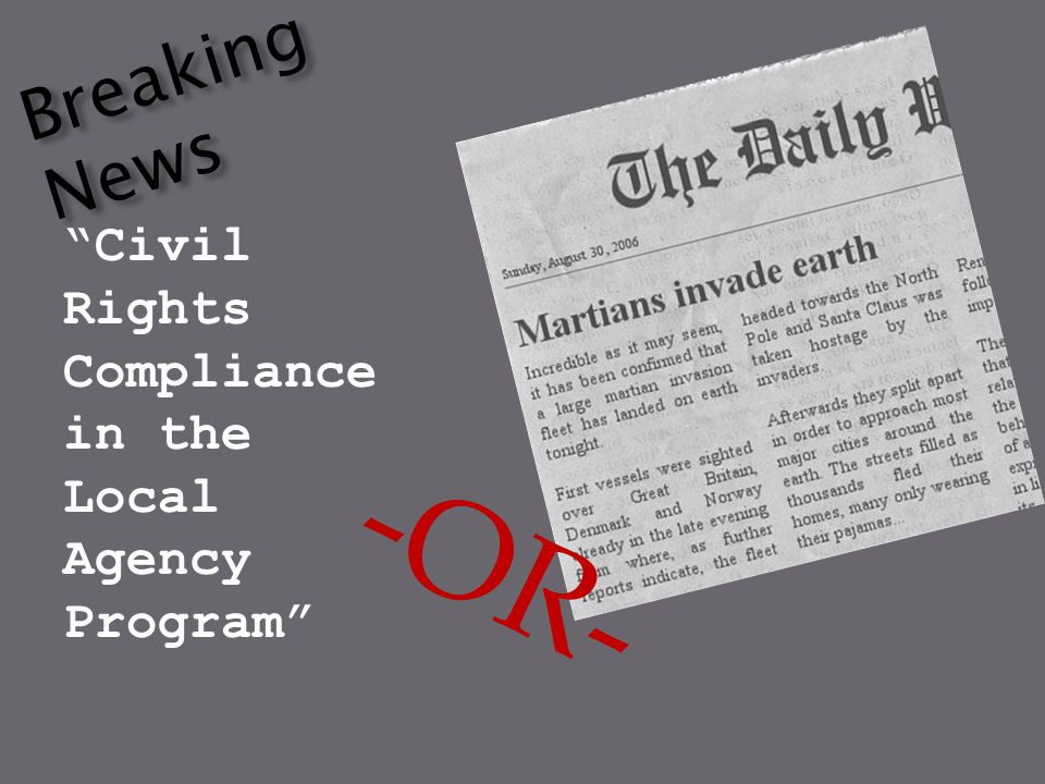 Breaking News Civil Rights Compliance in the Local Agency Program -OR-