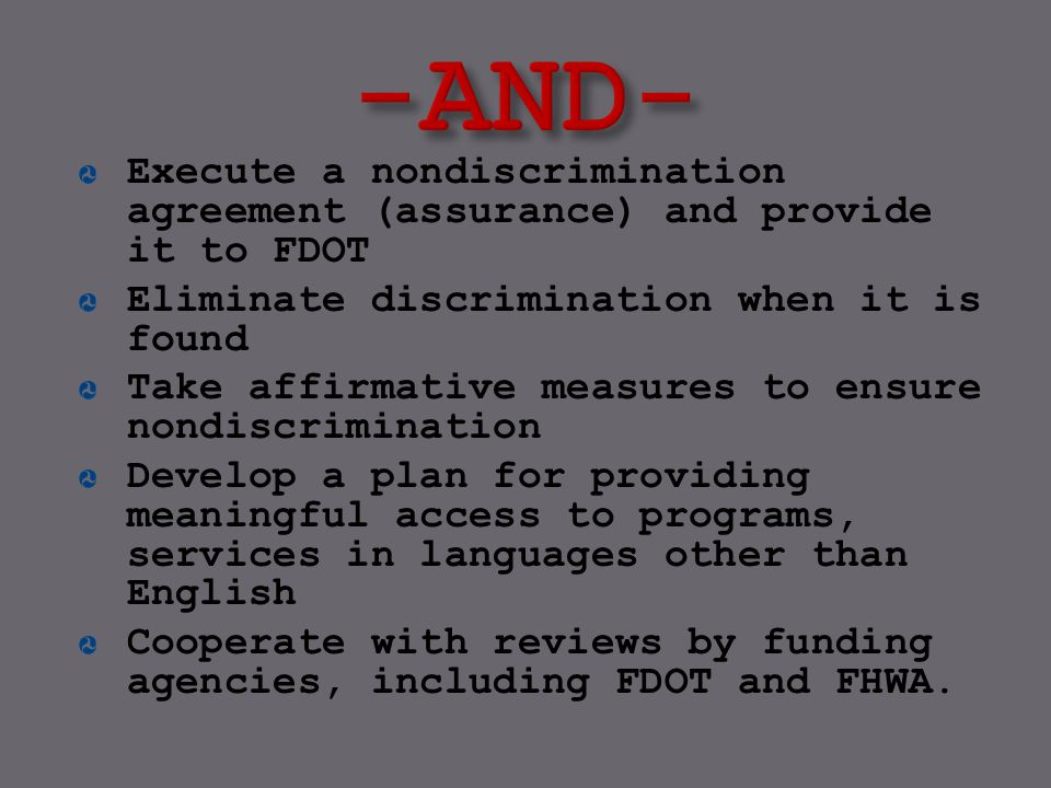 -AND- Execute a nondiscrimination agreement (assurance) and provide it to FDOT. Eliminate discrimination when it is found.