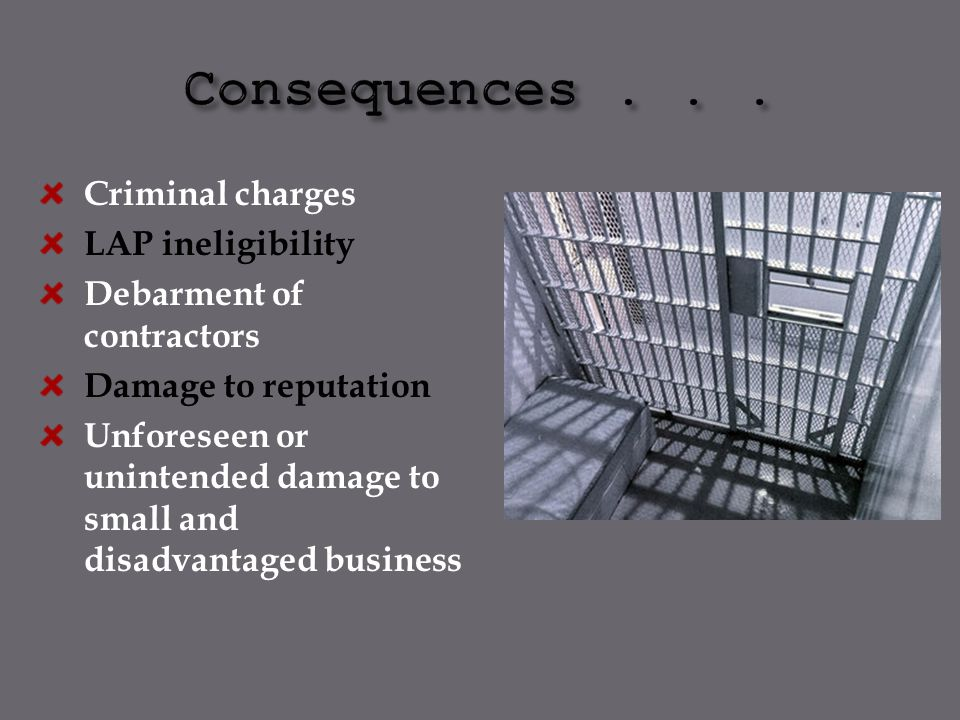 Consequences . . . Criminal charges LAP ineligibility