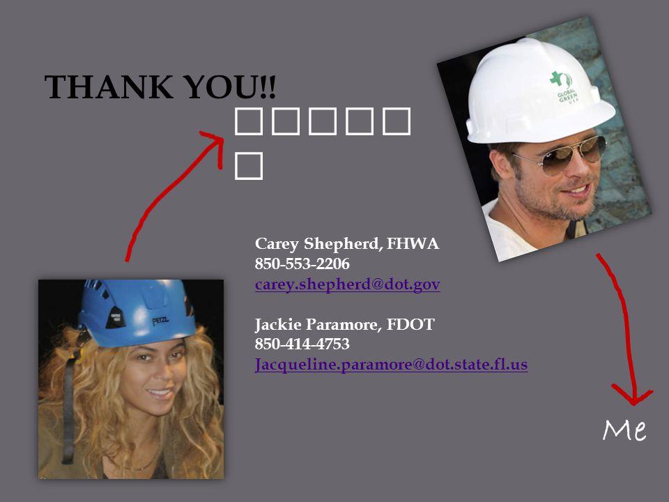 Jackie Me THANK YOU!! Carey Shepherd, FHWA 850-553-2206