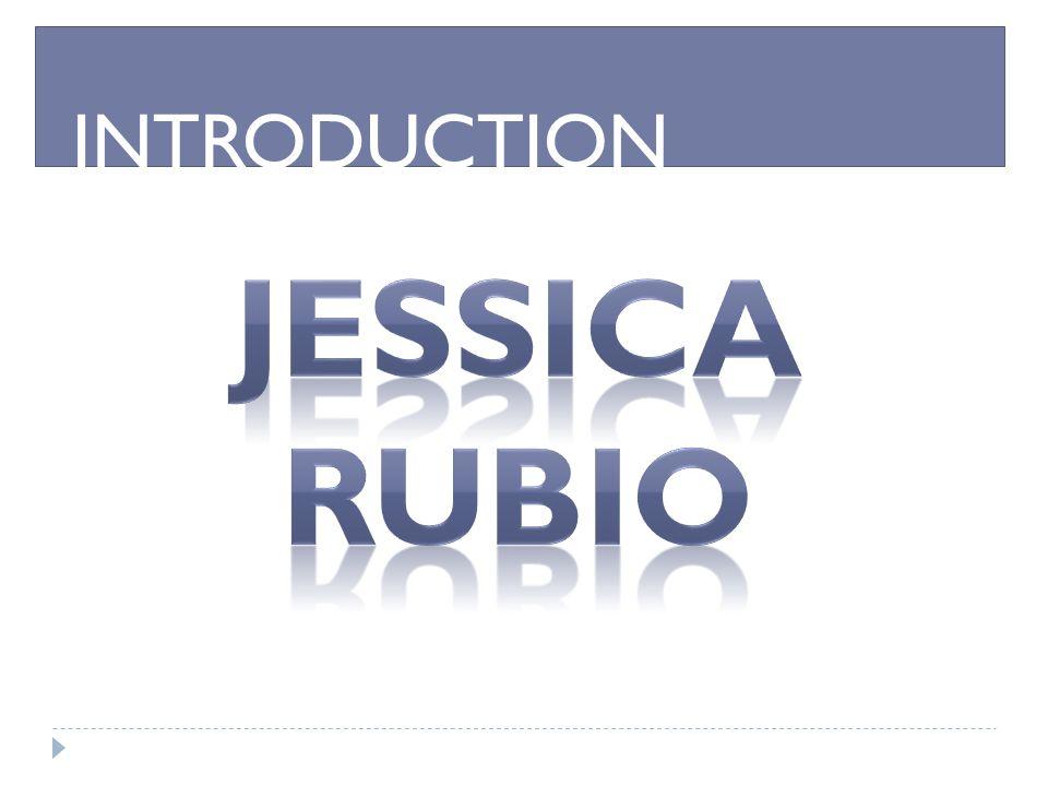 INTRODUCTION Jessica Rubio