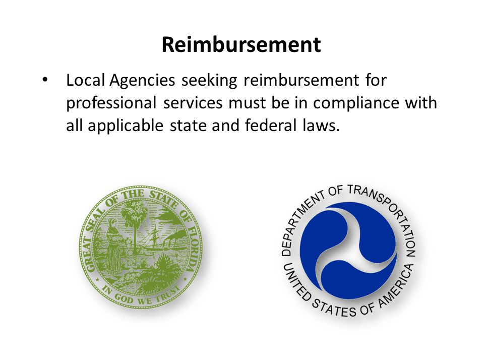 Reimbursement Local Agencies seeking reimbursement for professional services must be in compliance with all applicable state and federal laws.