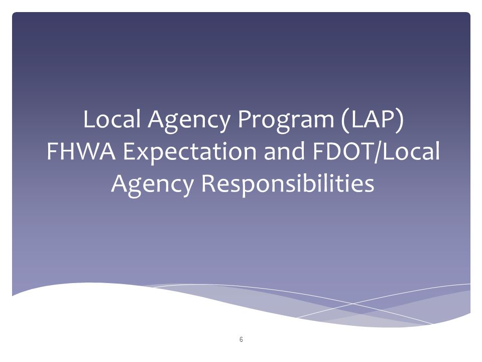 Local Agency Program (LAP) FHWA Expectation and FDOT/Local Agency Responsibilities