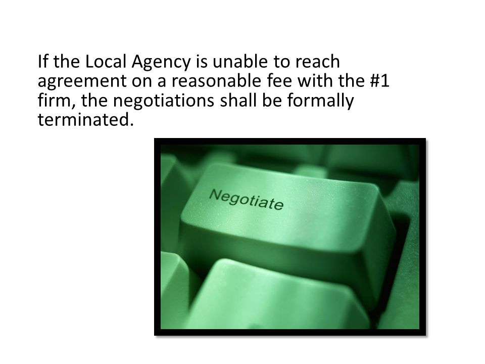 If the Local Agency is unable to reach agreement on a reasonable fee with the #1 firm, the negotiations shall be formally terminated.