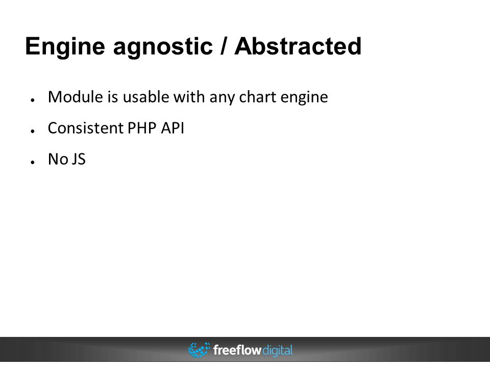 Engine agnostic / Abstracted