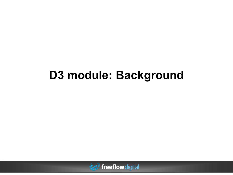 D3 module: Background The why