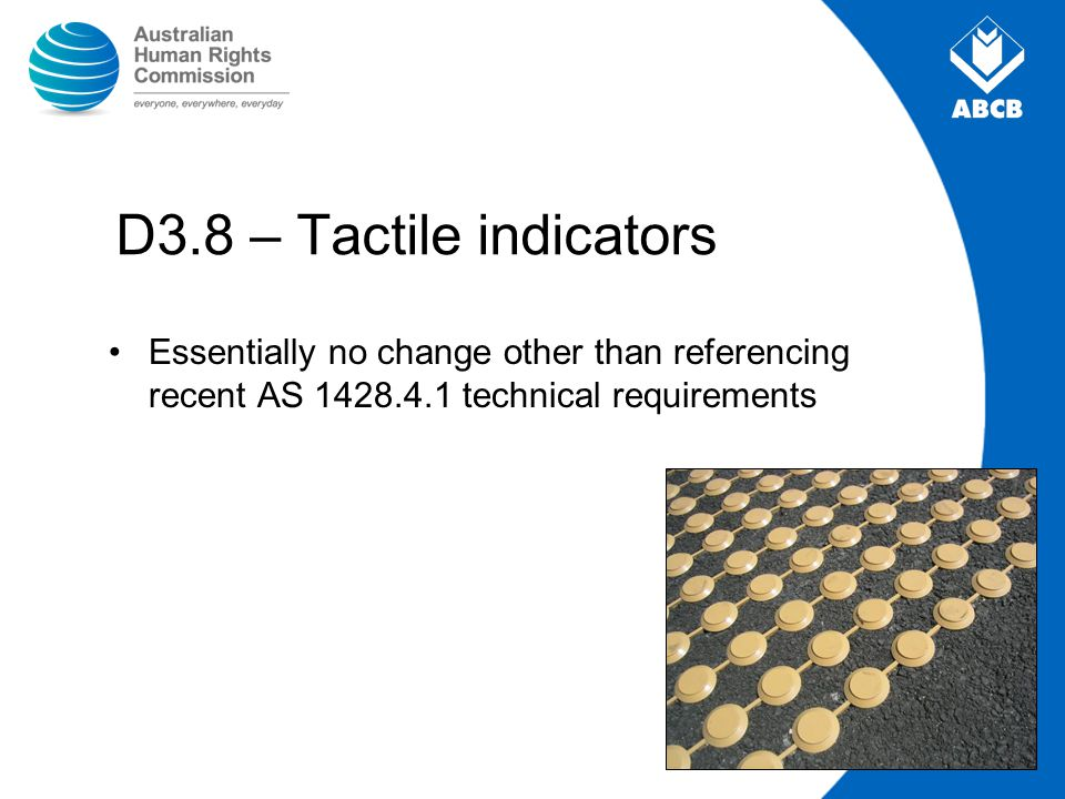 D3.8 – Tactile indicators Essentially no change other than referencing recent AS 1428.4.1 technical requirements.