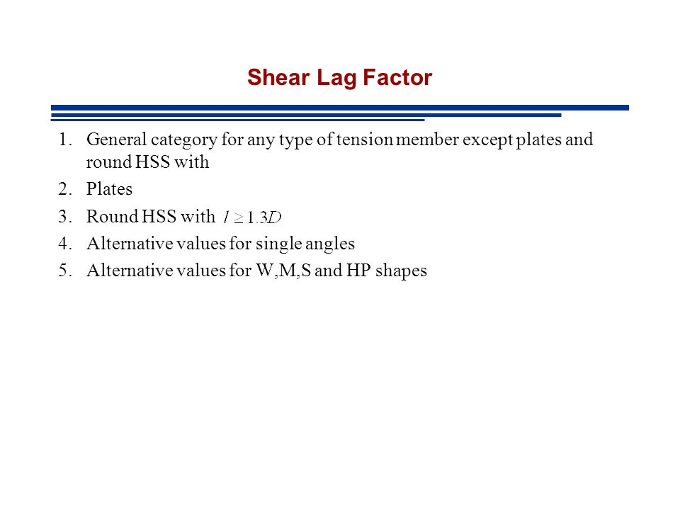 Shear Lag Factor General category for any type of tension member except plates and round HSS with. Plates.