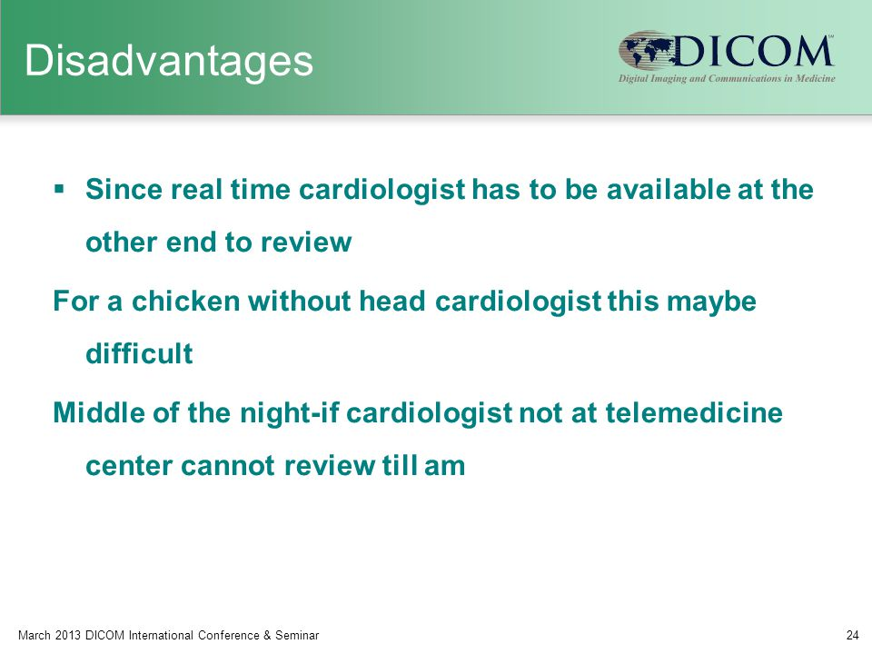 Disadvantages Since real time cardiologist has to be available at the other end to review.