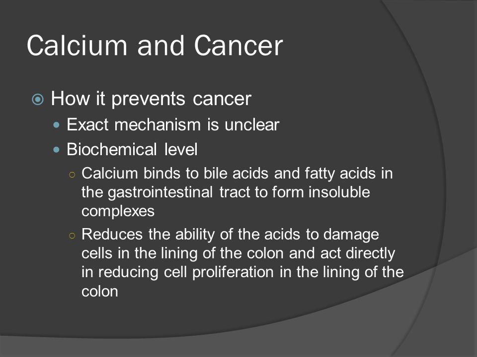 Calcium and Cancer How it prevents cancer Exact mechanism is unclear