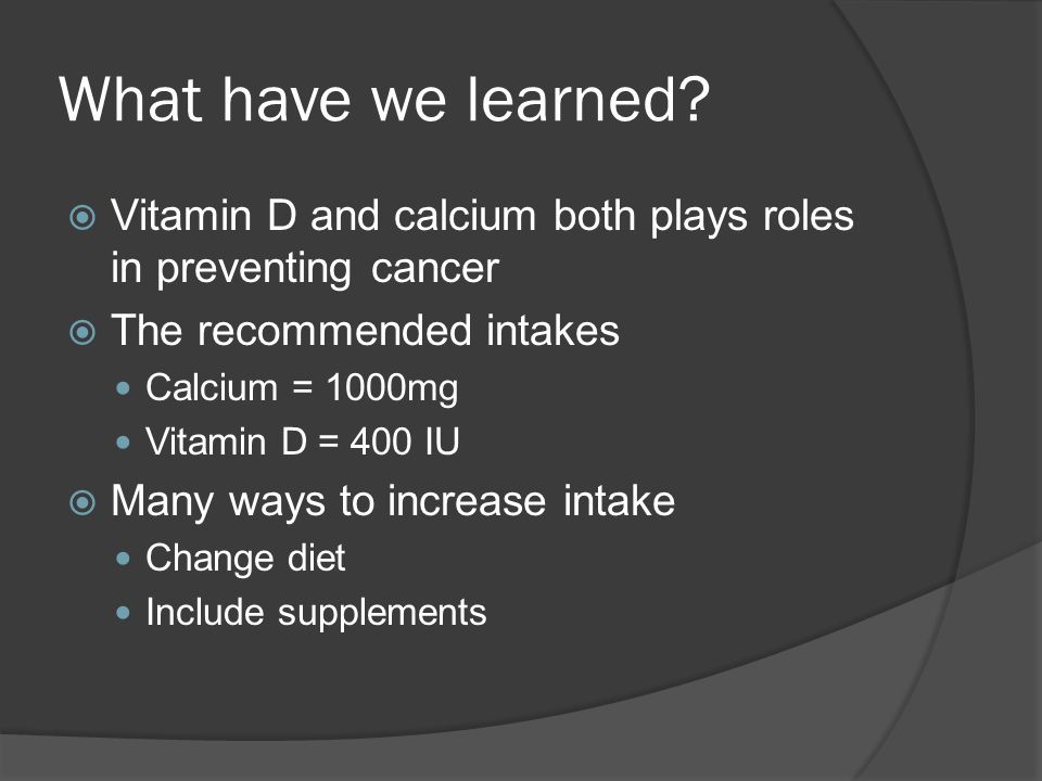What have we learned Vitamin D and calcium both plays roles in preventing cancer. The recommended intakes.