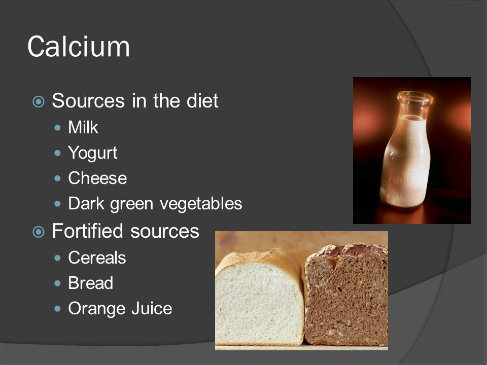 Calcium Sources in the diet Fortified sources Milk Yogurt Cheese