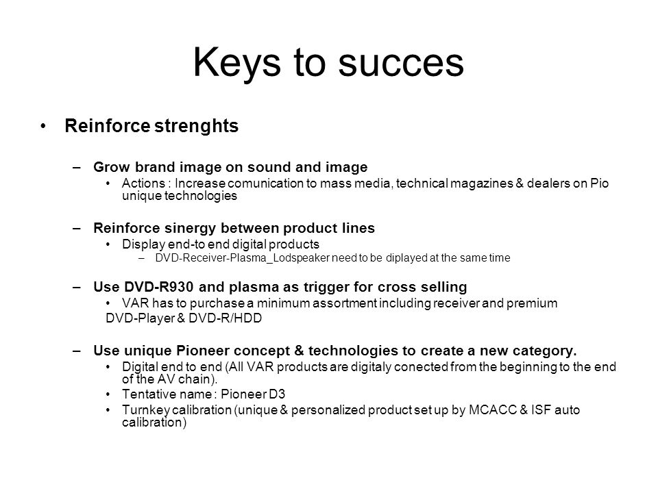 Keys to succes Reinforce strenghts Grow brand image on sound and image