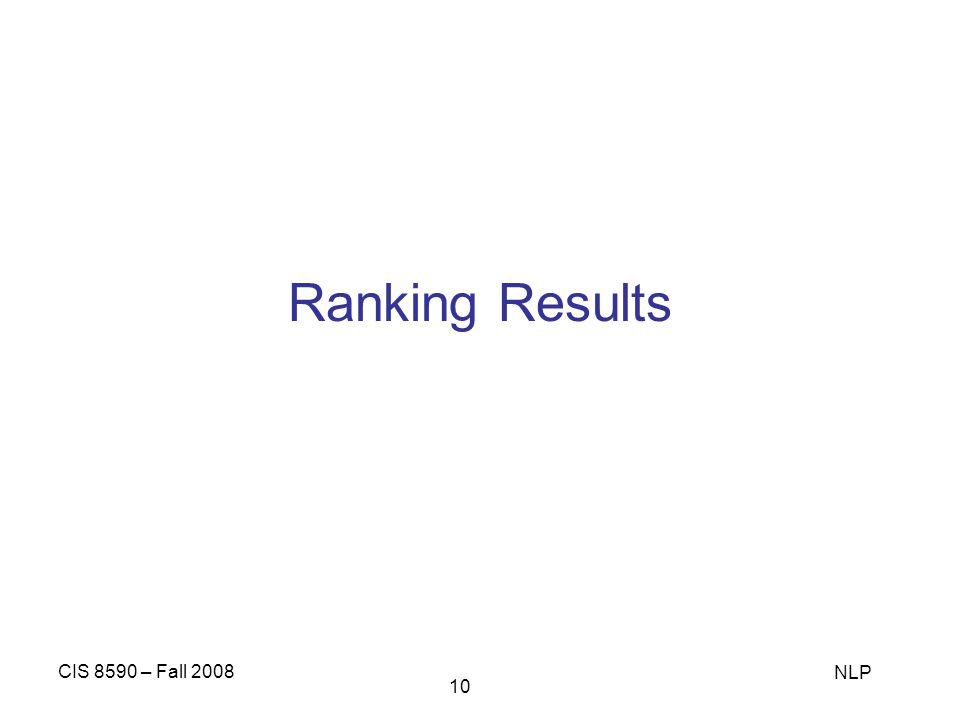 Ranking Results CIS 8590 – Fall 2008 NLP
