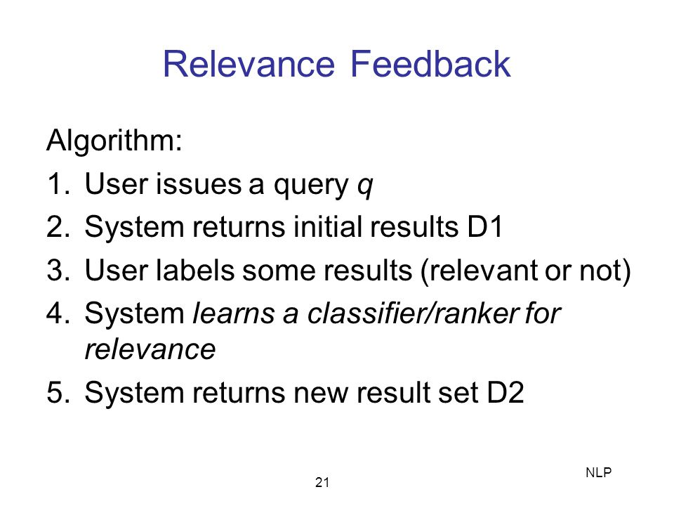 Relevance Feedback Algorithm: User issues a query q