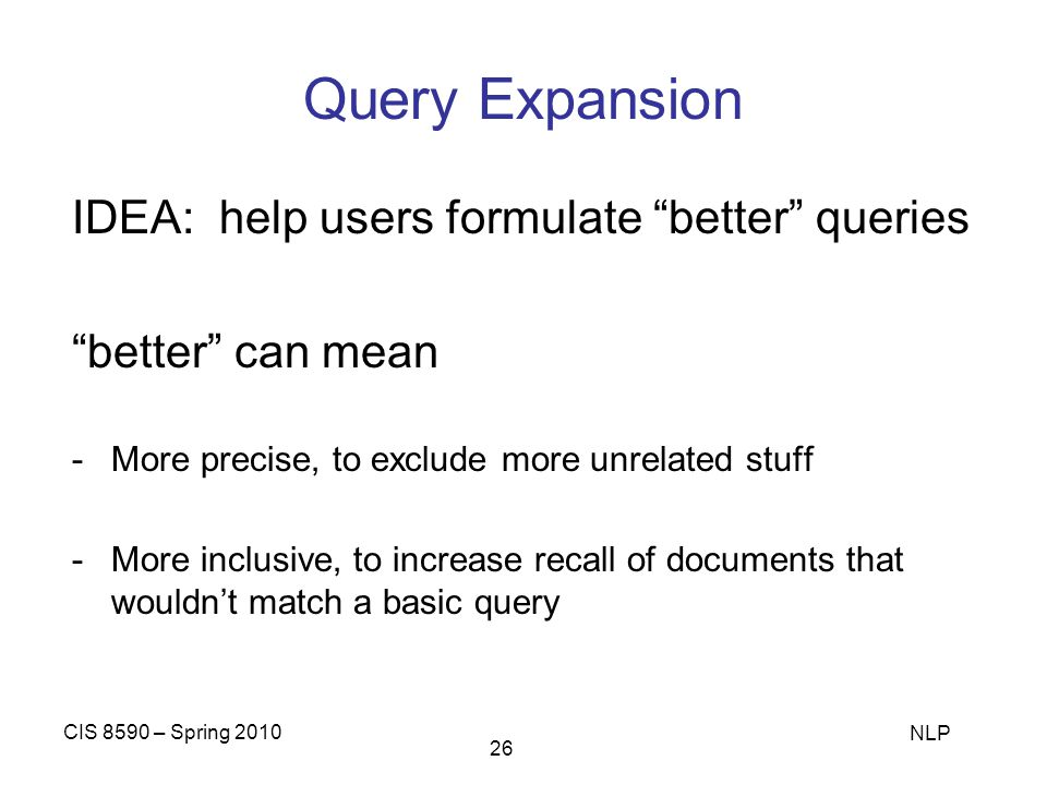 Query Expansion IDEA: help users formulate better queries