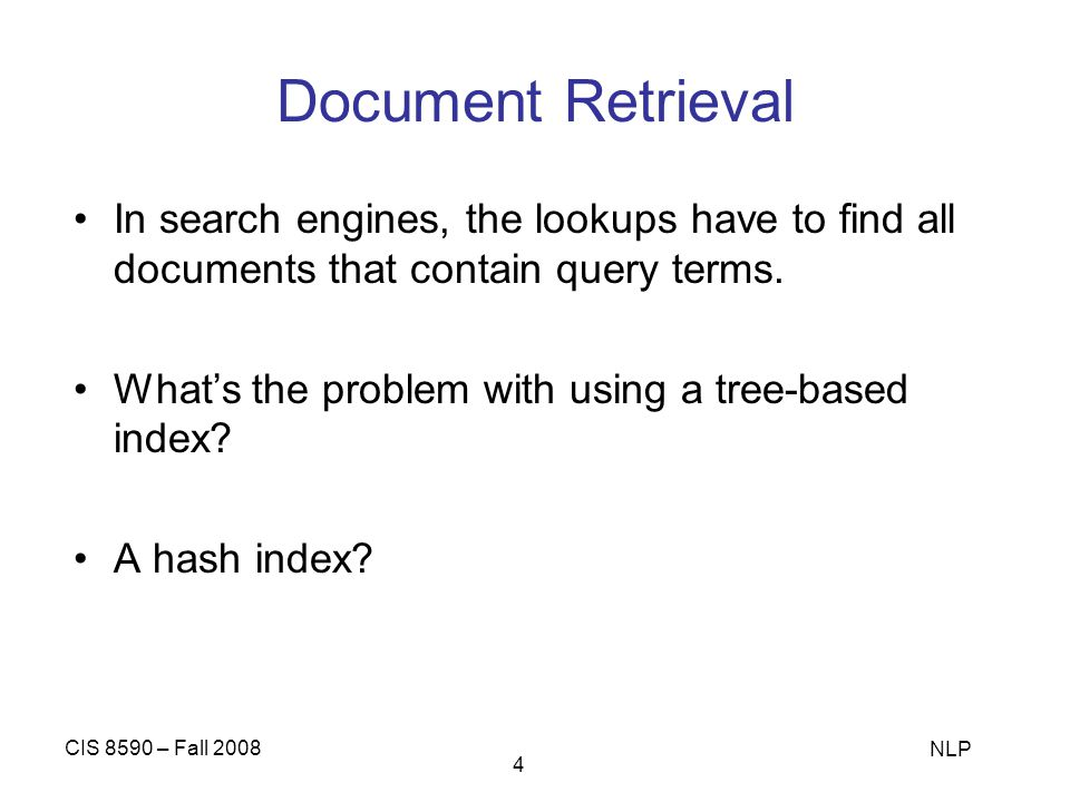 Document Retrieval In search engines, the lookups have to find all documents that contain query terms.