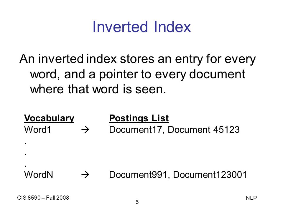 Inverted Index An inverted index stores an entry for every word, and a pointer to every document where that word is seen.