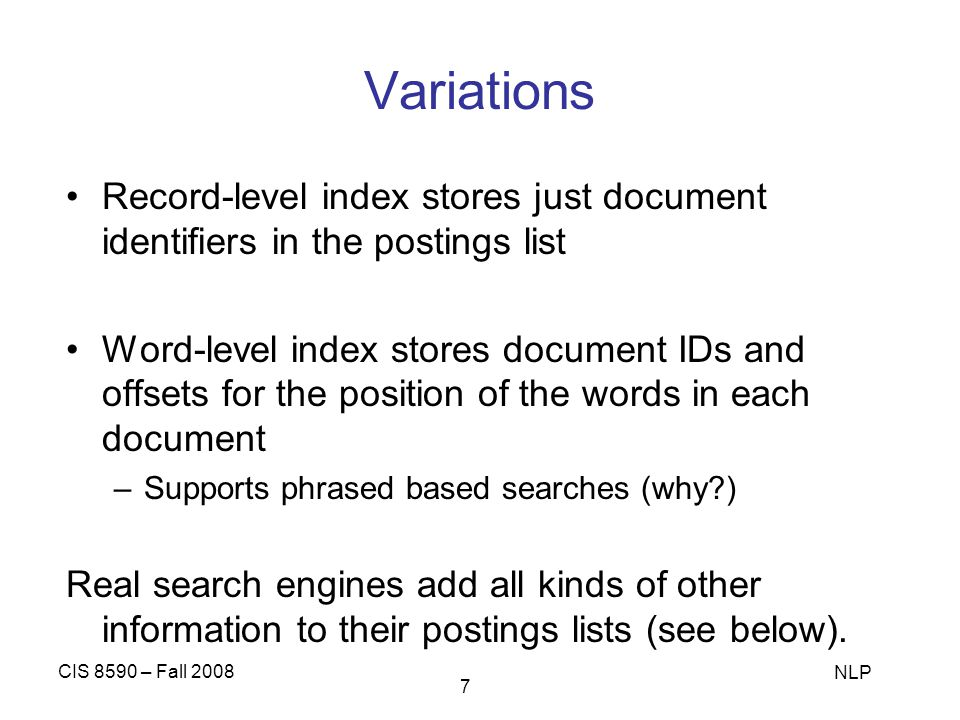 Variations Record-level index stores just document identifiers in the postings list.