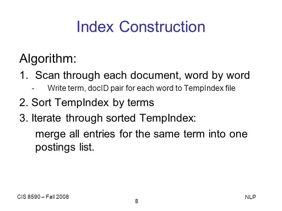 Index Construction Algorithm: Scan through each document, word by word