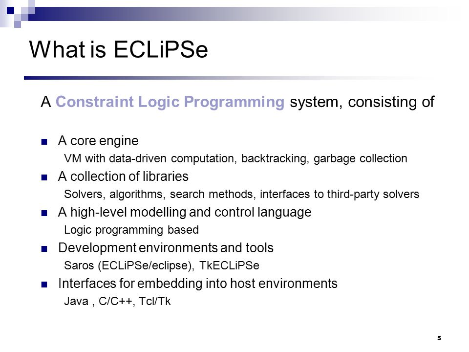What is ECLiPSe A Constraint Logic Programming system, consisting of