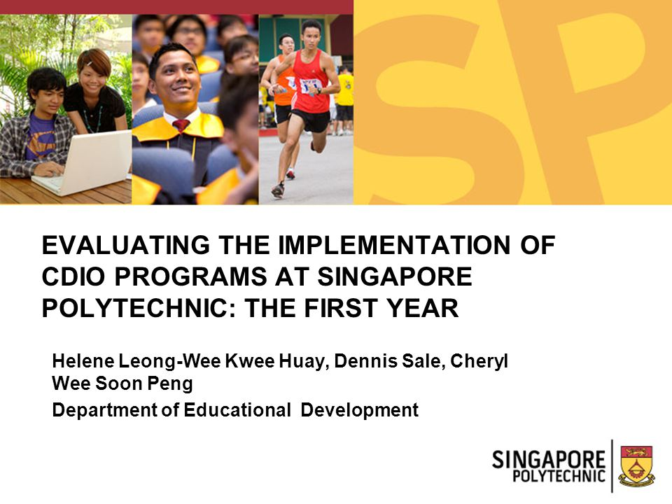 EVALUATING THE IMPLEMENTATION OF CDIO PROGRAMS AT SINGAPORE POLYTECHNIC: THE FIRST YEAR