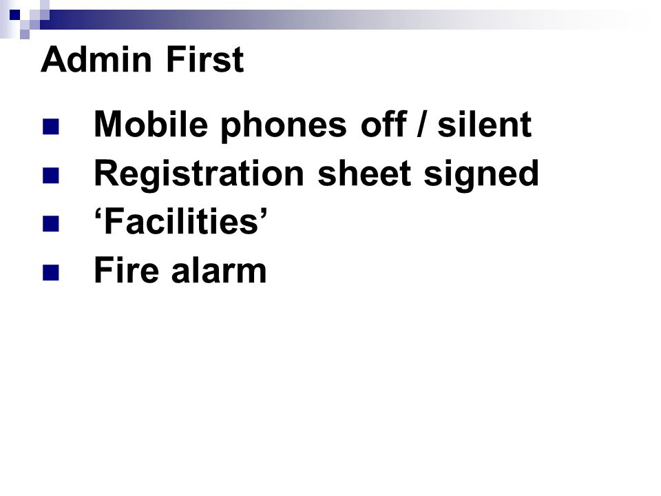Admin First Mobile phones off / silent Registration sheet signed 'Facilities' Fire alarm